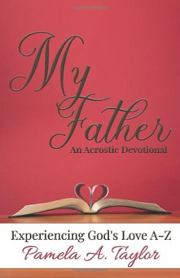 My Father: Experiencing God's Love from A-Z by Pamela A. Taylor