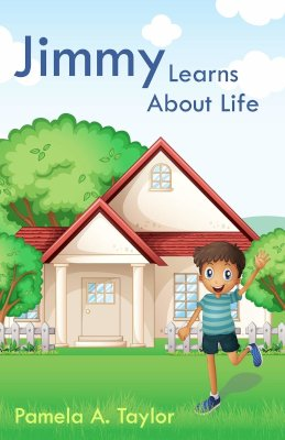 Jimmy Learns about Life by Pamela A. Taylor